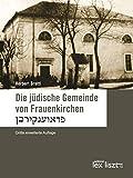 Die jüdische Gemeinde von Frauenkirchen: Dritte erweiterte Auflage