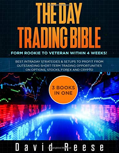 The Day Trading Bible: Form Rookie to Veteran within 4 Weeks! Best Intraday Strategies and Setups to profit from Outstanding Short-term Trading Opportunities on Options, Stocks, Forex and Crypto