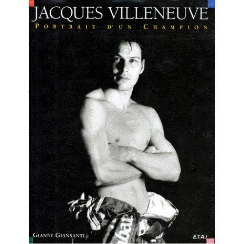 JACQUES VILLENEUVE. Portrait d'un champion