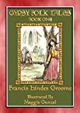 GYPSY FOLK TALES - BOOK ONE 36 Illustrated Gypsy Tales: 36 Gypsy Children's Stories from Turkey, Romania and Bukowina