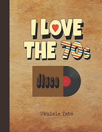 I Love the 70s Ukulele Tabs: Blank Sheet Music & Song Writing Notebook | 1970s Vinyl Record Cover | Notation Manuscript Tablature Note Book Paper for ... Players | Chord Spaces & Staves (Staffs) -