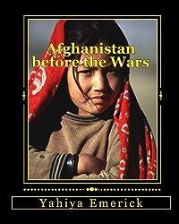 Afghanistan before the Wars by Yahiya Emerick (2010-02-06)