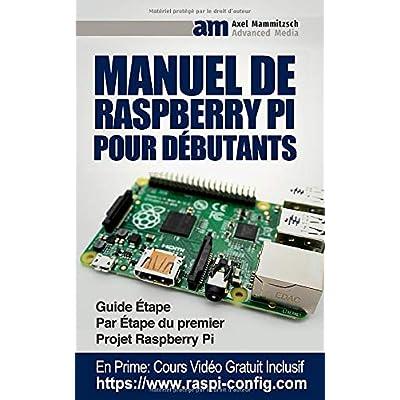 Manuel De Raspberry Pi Pour Débutants: Guide Étape Par Étape du premier Projet Raspberry Pi