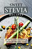 Sweet Stevia Recipes: An up-to-date Cookbook of Sugar-Free Dish Ideas! (English Edition)