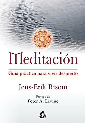 Meditación: Guía Práctica Para Vivir Despierto