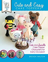 Sugar High Presents.... Cute & Easy Cake Toppers: Cute and Lovable Cake Topper Characters for Every Occasion! by Brenda Walton (2014-06-26)
