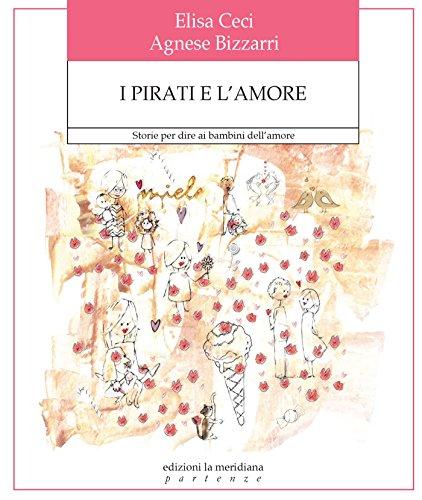 I pirati e l'amore. Storie per dire ai bambini dell'amore - Amore Elisa