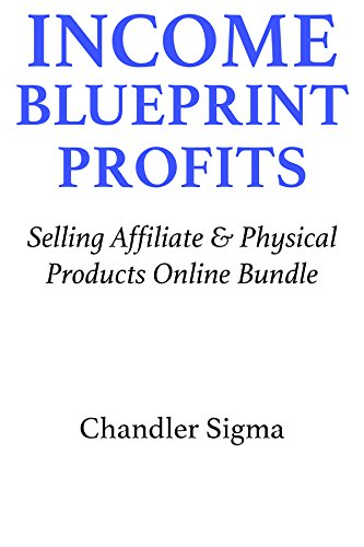 Income Blueprint Profits (2016): Selling Affiliate & Physical Products Online Bundle (English Edition)