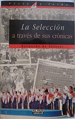 La seleccion a traves de sus cronicas por Bernardo De Salazar