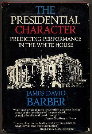 The Presidential Character: Predicting Performance in the White House by James David. BARBER (1972-08-01)