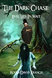 The Dark Chase: Evil Lies In Wait by Roger David Francis