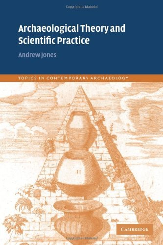 Archaeological Theory and Scientific Practice (Topics in Contemporary Archaeology) by Andrew Jones (2001-12-24)