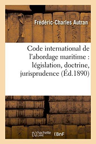 Code international de l'abordage maritime: législation, doctrine, jurisprudence (Sciences Sociales) par AUTRAN-F-C