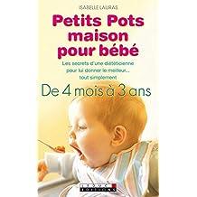 Petits pots maison pour bébé: Pour que nourrir Bébé devienne un jeu d'enfant… Et un aliment donné avec amour restera toujours ce qu'il y a de meilleur pour lui !