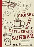 Der gro?e Wiener Kaffeehaus-Schm?h: Die letzten Wahrheiten u?ber Melange & Co.