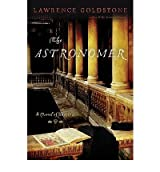 The Astronomer: A Novel of Suspense Goldstone, Lawrence ( Author ) May-11-2010 Hardcover
