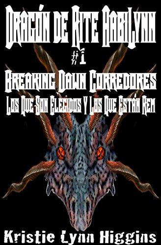 Dragón de AabiLynn Rite # 1 Breaking Dawn Corredores: Los Que Son Elegidos Y Los Que Están Rem (Dragón Rite Fantasía Acción Aventura Espada Y Brujería Series nº 2)