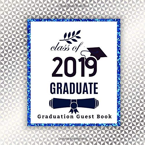 (Class of 2019 Graduate Graduation Guest Book: College High School Graduation Party Free Layout Guest Book for Family and Friends to Write-In Notebook ... More. (Graduation Party Supplies, Band 78))