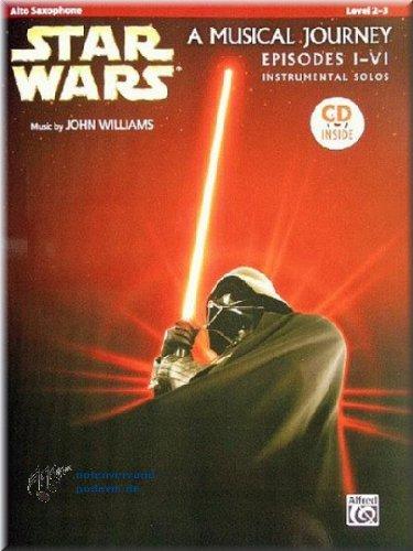 STAR WARS - A Musical Journey - Episodes I-VI - Instrumental Solos Alto Saxophone - Altsaxophon Noten [Musiknoten] (Wars-saxophon Star)