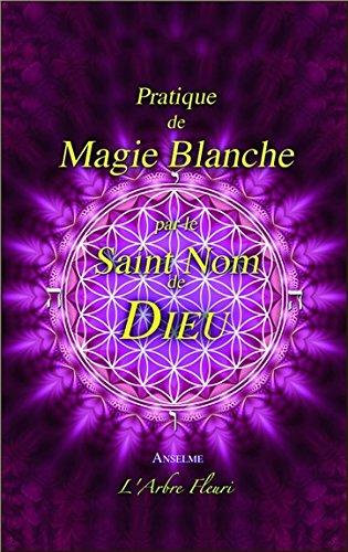Pratique de Magie Blanche par le Saint Nom de Dieu Pdf - ePub - Audiolivre Telecharger