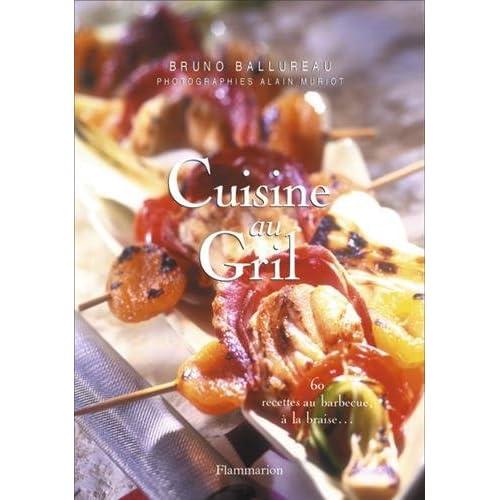 Cuisine au gril : 60 recettes au barbecue, à la braise...