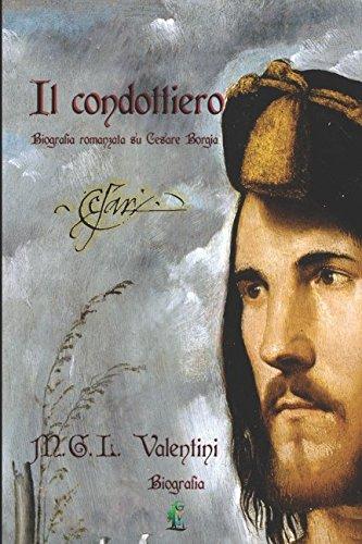 Il condottiero: Biografia romanzata su Cesare Borgia