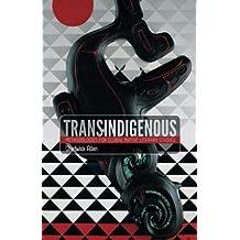 Trans-Indigenous: Methodologies for Global Native Literary Studies (Indigenous Americas)