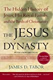 The Jesus Dynasty: The Hidden History of Jesus, His Royal Family, and the Birth of Christianity by James D. Tabor (2007-04-24) - James D. Tabor