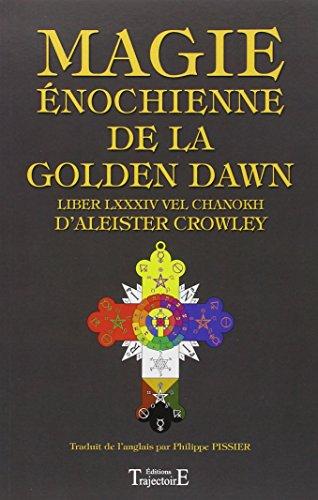 Magie énochienne de la Golden Dawn : Suivi du Liber LXXXIV vel Chanokh par Aleister Crowley