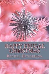 Happy Frugal Christmas by Rachel Henderson (2013-03-18)