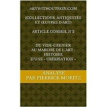 ArtWithoutskin.com  (collections, antiquités et œuvres d'art)  Article conseil N°2   Du vide-grenier au marché de l'art : histoire d'une « ubérisation » (Les articles conseil d'ArtWithoutSkin.com)
