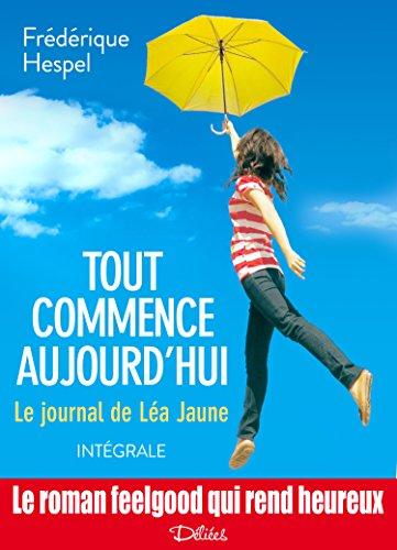 Tout commence aujourd'hui. Le journal de Léa Jaune - L'intégrale par Fréderique   Hespel