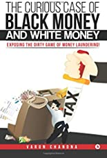The Curious Case of Black Money and White Money: Exposing the Dirty Game of Money Laundering!
