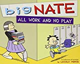 [Big Nate: All Work and No Play: A Collection of Sundays (Big Nate (Andrews McMeel)) [ BIG NATE: ALL WORK AND NO PLAY: A