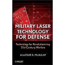 Military Laser Technology for Defense: Technology for Revolutionizing 21st Century Warfare