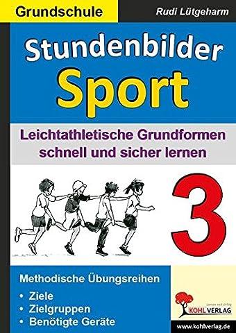 Stundenbilder Sport 3 : Leichtathletische Grundformen schnell und sicher