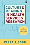 Culture and Meaning in Health Services Research by Elisa J Sobo (2009-03-15)