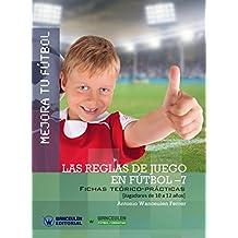 Mejora tu Fútbol. Las reglas de juego en Fútbol-7: Fichas teórico-prácticas para jugadores de 10 a 12 años (Spanish Edition)