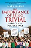 The Importance of Being Trivial: In Search of the Perfect Fact