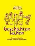 Geschichten Lachen: Ein Praxishandbuch für Lachyoga Trainer und Lachclub-Leiter