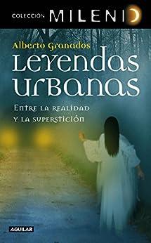 Leyendas urbanas: Entre la leyenda y la superstición de [Granados, Alberto]