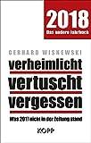 verheimlicht - vertuscht - vergessen 2018: Was 2017 nicht in der Zeitung stand - Gerhard Wisnewski