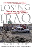 Front cover for the book Losing Iraq: Inside the Postwar Reconstruction Fiasco by David L. Phillips