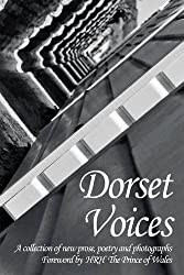 Dorset Voices: A Collection of New Prose, Poetry and Photography