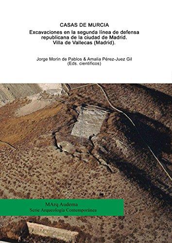 Casas de Murcia. Excavaciones en la segunda línea de defensa republicana de la ciudad de Madrid. Villa de Vallecas (Madrid).