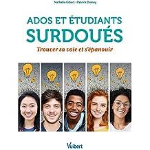 Ados et étudiants surdoués: Trouver sa voie et s'épanouir