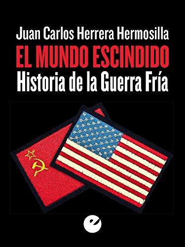 El mundo escindido: Historia de la Guerra Fría por Juan Carlos Herrera Hermosilla