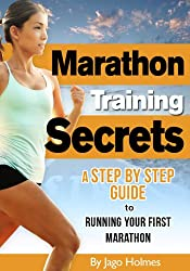 Marathon Training Secrets (A Step By Step Guide To Running Your First Marathon) (English Edition)
