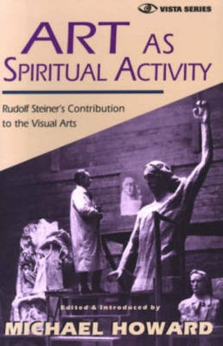 Art as Spiritual Activity: Lectures and Writings by Rudolf Steiner (Vista)