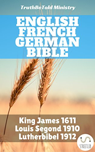English French German Bible: King James 1611 - Louis Segond 1910 - Lutherbibel 1912 (Parallel Bible Halseth)